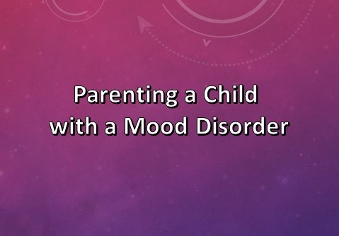 Parenting a Child with a MoodDisorder