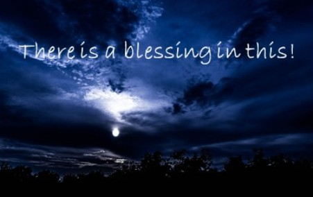 There's a Blessing in Your Darkest Hour