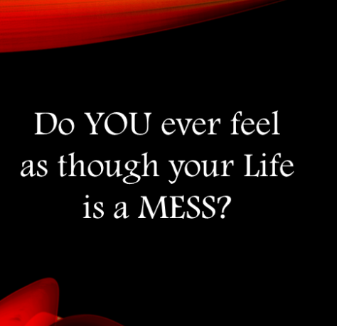 Ever Feel Like Your Life is aMess?